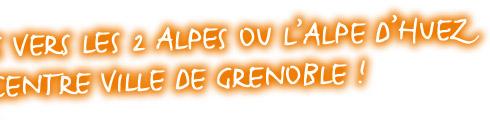 Directement sur les pistes ou au centre ville de Grenoble